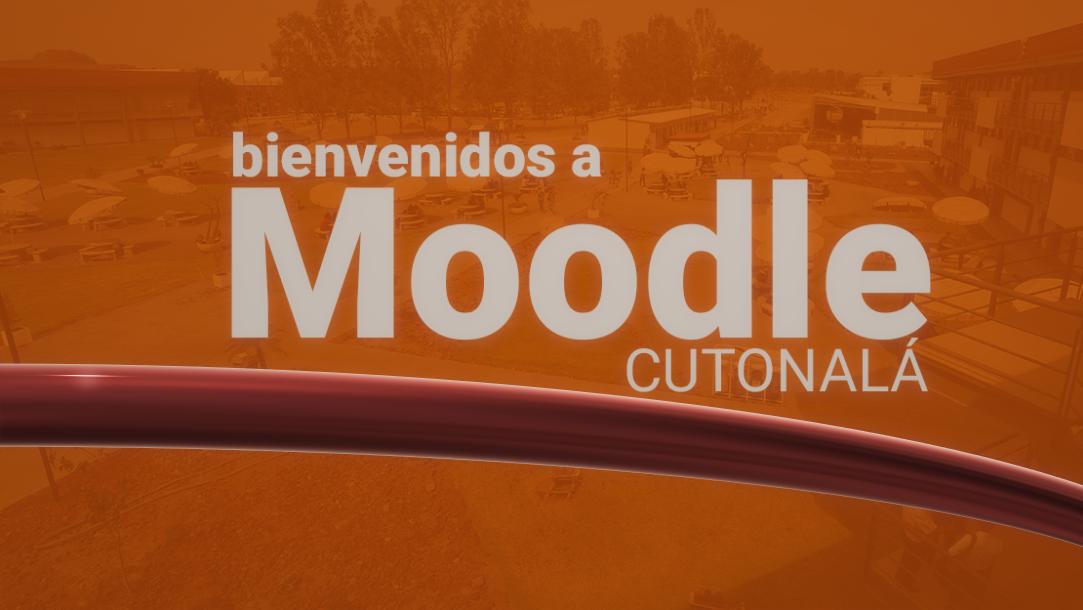 BIENVENIDOS A MOODLE CUTONALÁ